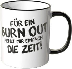 Exklusive Wandkings Tasse mit Spruch: Für ein BURN OUT fehlt mir einfach die Zeit!
