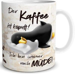 Pinguin Tasse Kaffee Kaputt mit Spruch