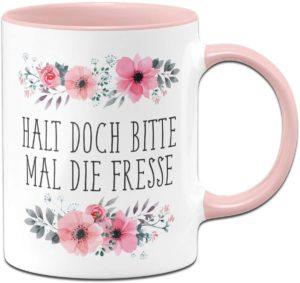 Tasse mit Spruch Halt doch Bitte mal die Fresse