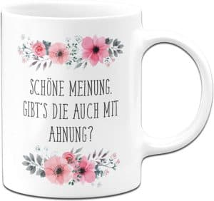 Tassenbrennerei Tasse mit Spruch Schöne Meinung Gibts die auch mit Ahnung
