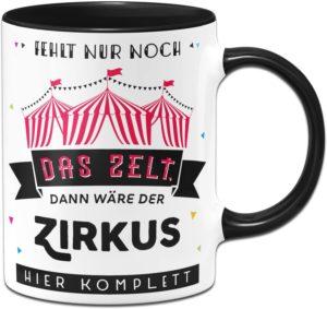 Tasse mit Spruch Fehlt nur noch das Zelt dann wäre der Zirkus Hier komplett Bürotasse Tassen mit Sprüchen lustig